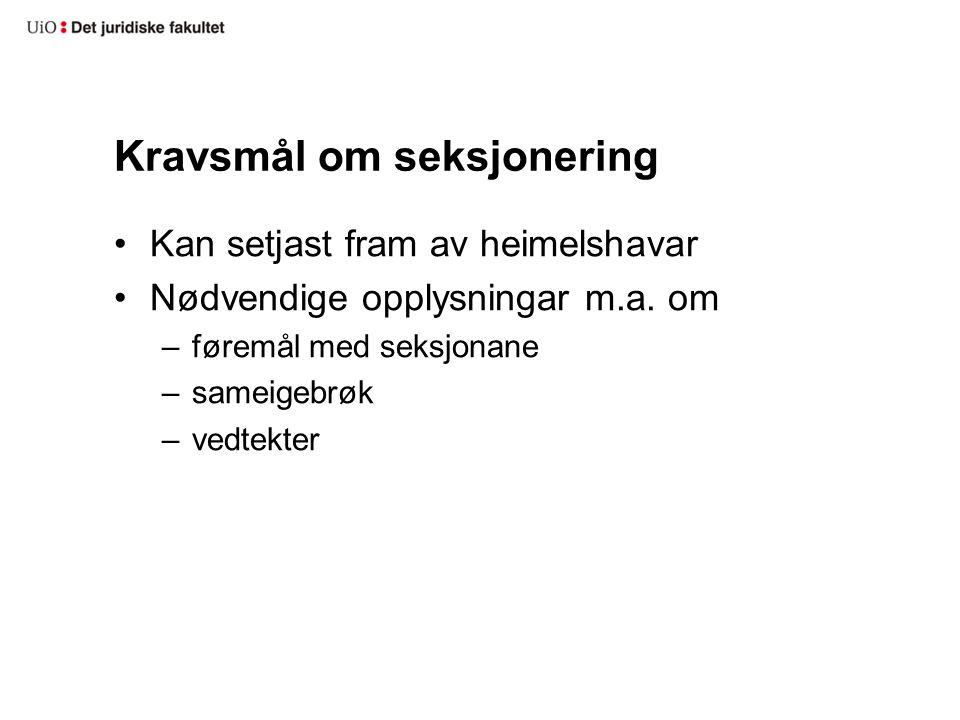 Kravsmål om seksjonering Kan setjast fram av heimelshavar Nødvendige opplysningar m.a.