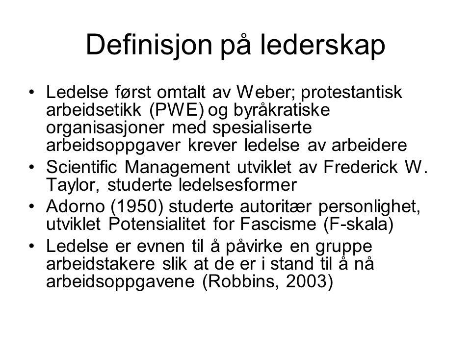 Definisjon på lederskap Ledelse først omtalt av Weber; protestantisk arbeidsetikk (PWE) og byråkratiske organisasjoner med spesialiserte arbeidsoppgaver krever ledelse av arbeidere Scientific Management utviklet av Frederick W.