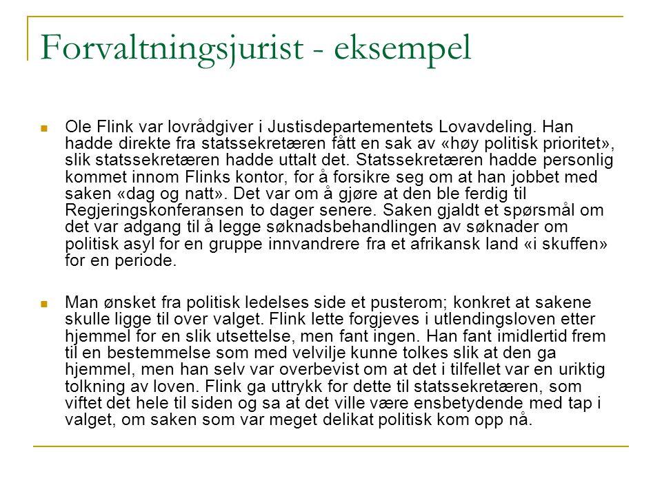Forvaltningsjurist - eksempel Ole Flink var lovrådgiver i Justisdepartementets Lovavdeling. Han hadde direkte fra statssekretæren fått en sak av «høy