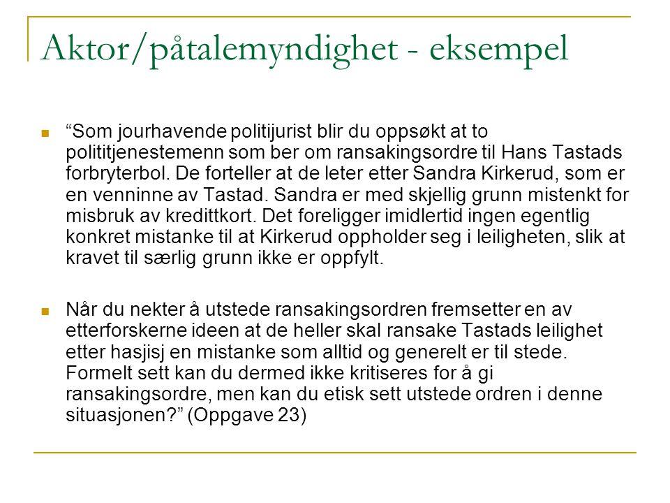"""Aktor/påtalemyndighet - eksempel """"Som jourhavende politijurist blir du oppsøkt at to polititjenestemenn som ber om ransakingsordre til Hans Tastads fo"""