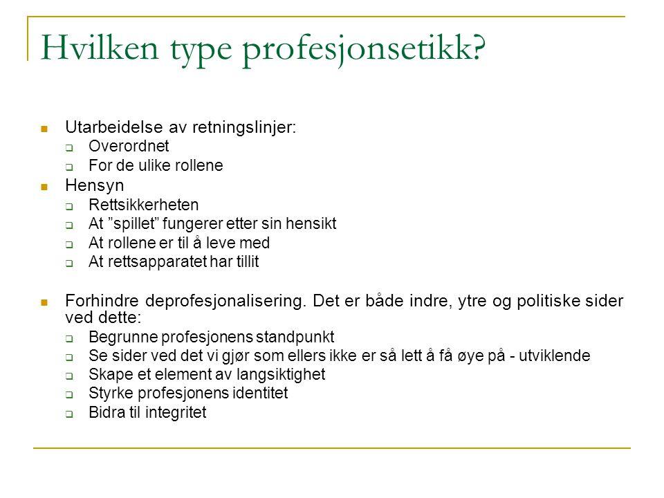 """Hvilken type profesjonsetikk? Utarbeidelse av retningslinjer:  Overordnet  For de ulike rollene Hensyn  Rettsikkerheten  At """"spillet"""" fungerer ett"""