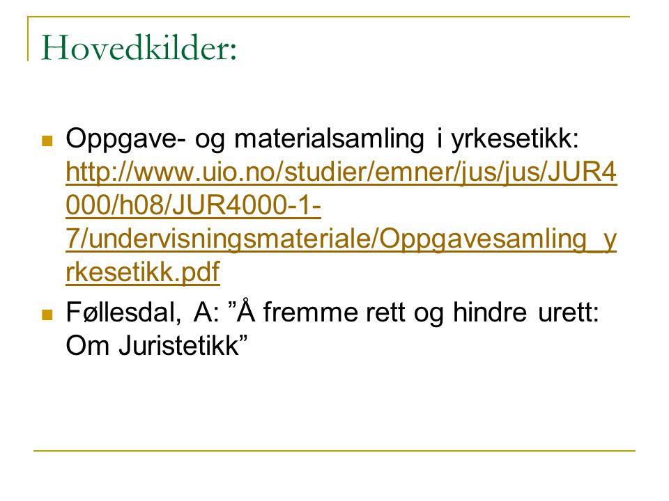 Hovedkilder: Oppgave- og materialsamling i yrkesetikk: http://www.uio.no/studier/emner/jus/jus/JUR4 000/h08/JUR4000-1- 7/undervisningsmateriale/Oppgav