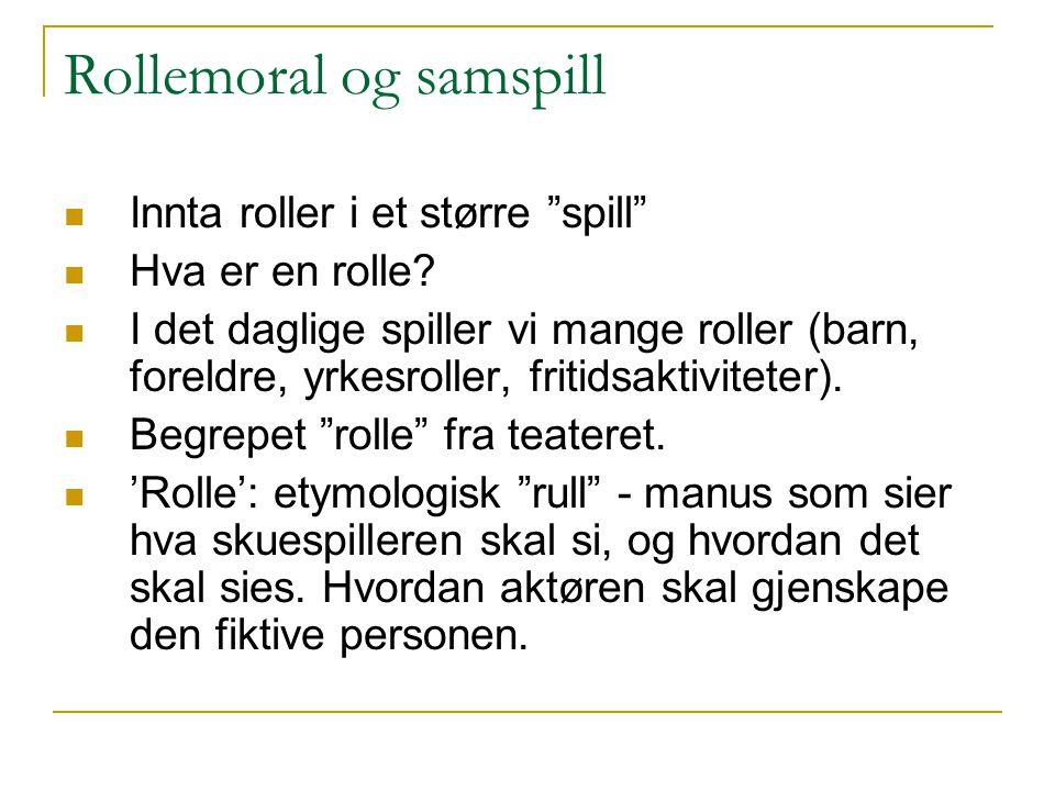 """Rollemoral og samspill Innta roller i et større """"spill"""" Hva er en rolle? I det daglige spiller vi mange roller (barn, foreldre, yrkesroller, fritidsak"""