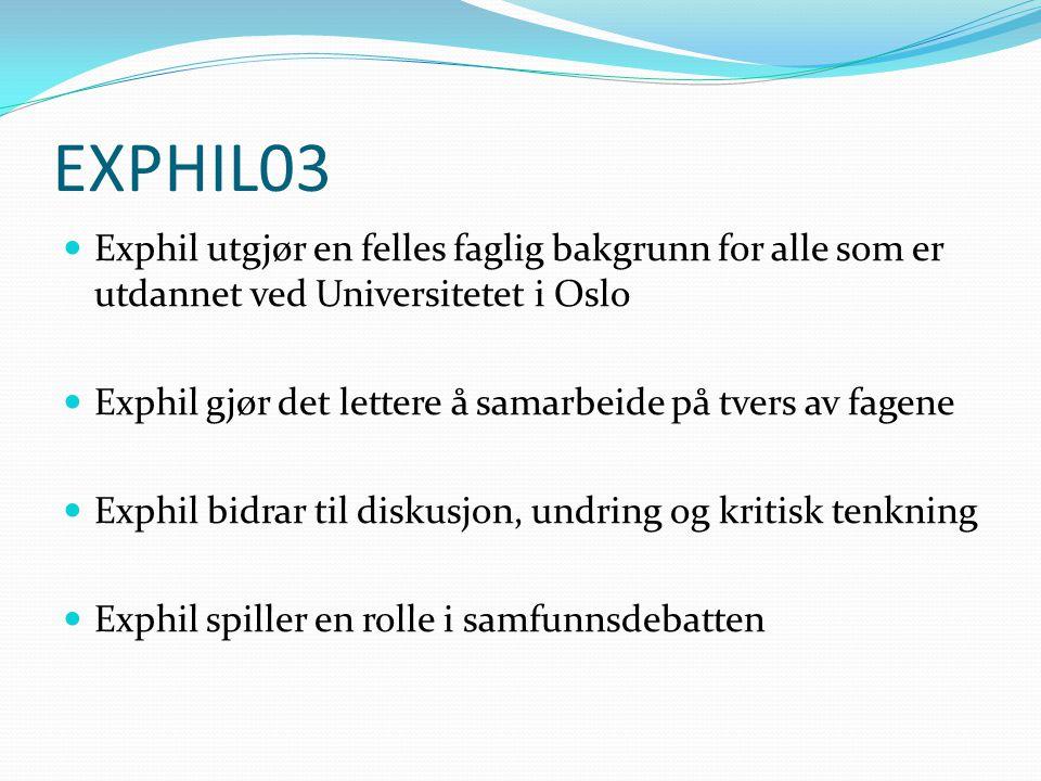 EXPHIL03 Exphil utgjør en felles faglig bakgrunn for alle som er utdannet ved Universitetet i Oslo Exphil gjør det lettere å samarbeide på tvers av fa