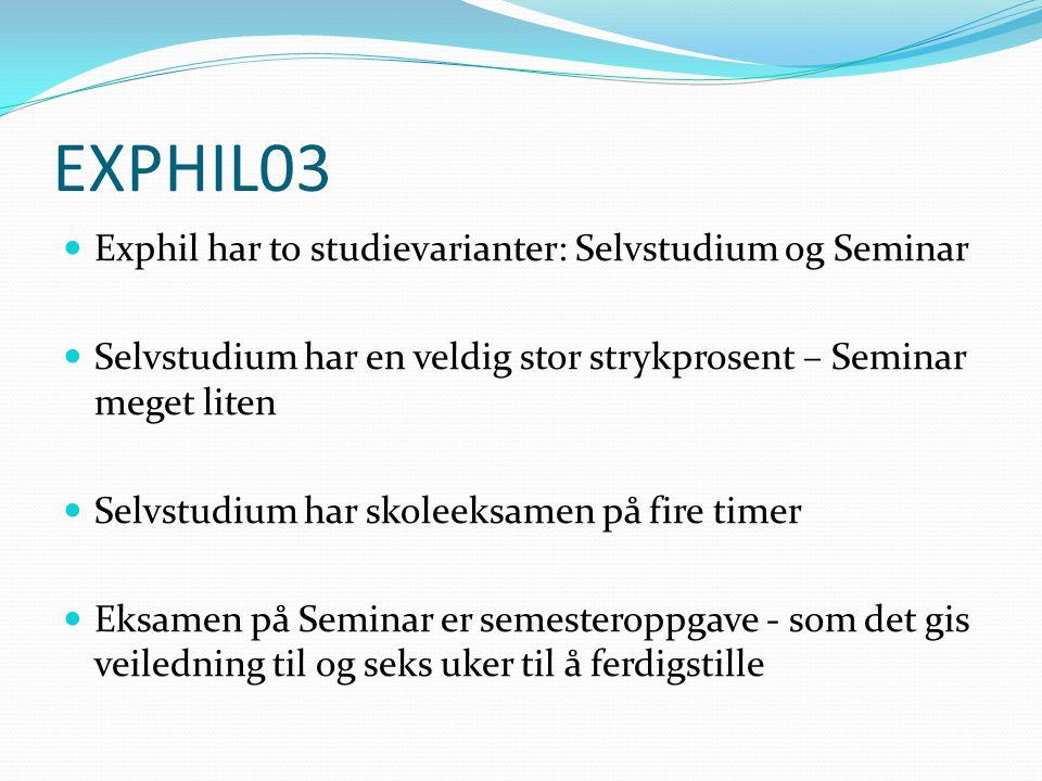EXPHIL03 Exphil har to studievarianter: Selvstudium og Seminar Selvstudium har en veldig stor strykprosent – Seminar meget liten Selvstudium har skole