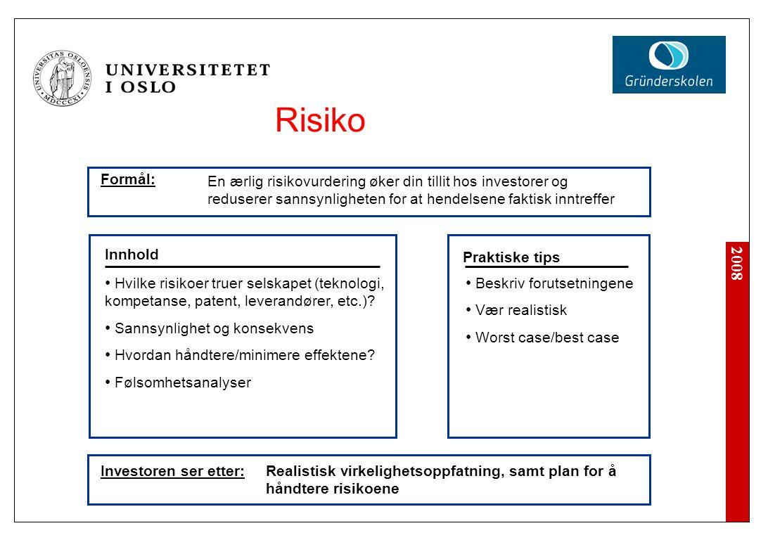 2008 Investoren ser etter: Beskriv forutsetningene Vær realistisk Worst case/best case Innhold Praktiske tips Hvilke risikoer truer selskapet (teknologi, kompetanse, patent, leverandører, etc.).