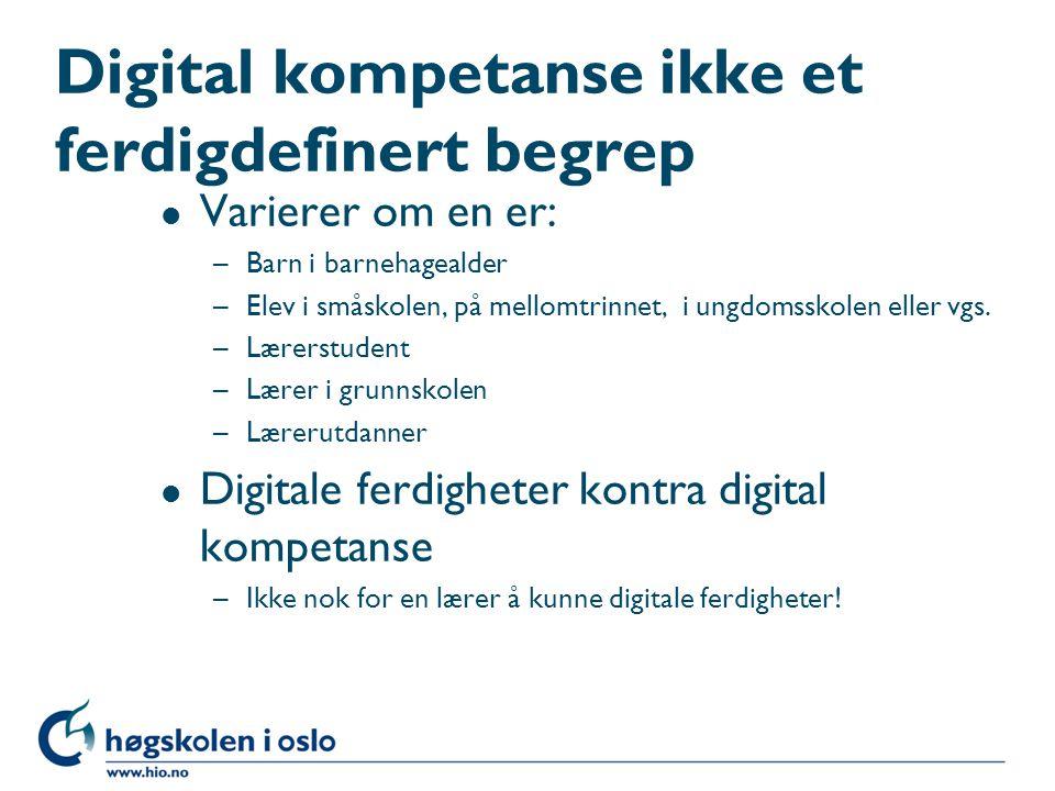 Digital kompetanse ikke et ferdigdefinert begrep l Varierer om en er: –Barn i barnehagealder –Elev i småskolen, på mellomtrinnet, i ungdomsskolen eller vgs.