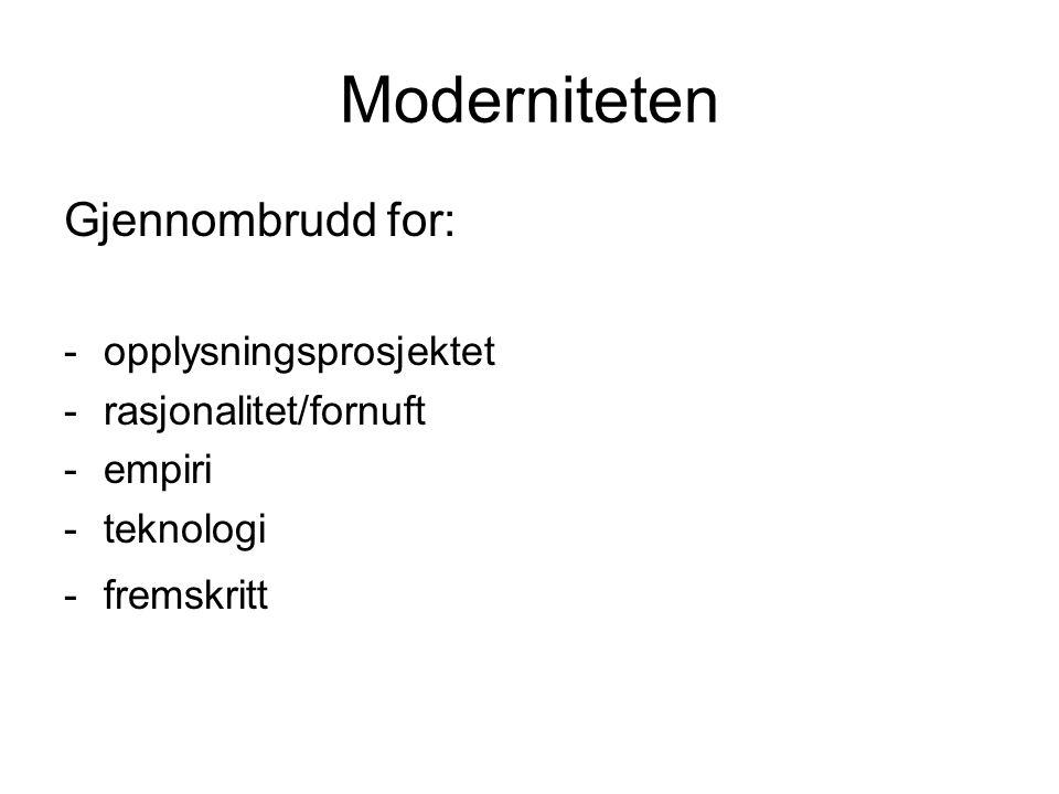Moderniteten Gjennombrudd for: -opplysningsprosjektet -rasjonalitet/fornuft -empiri -teknologi -fremskritt