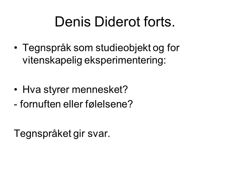 Denis Diderot forts. Tegnspråk som studieobjekt og for vitenskapelig eksperimentering: Hva styrer mennesket? - fornuften eller følelsene? Tegnspråket