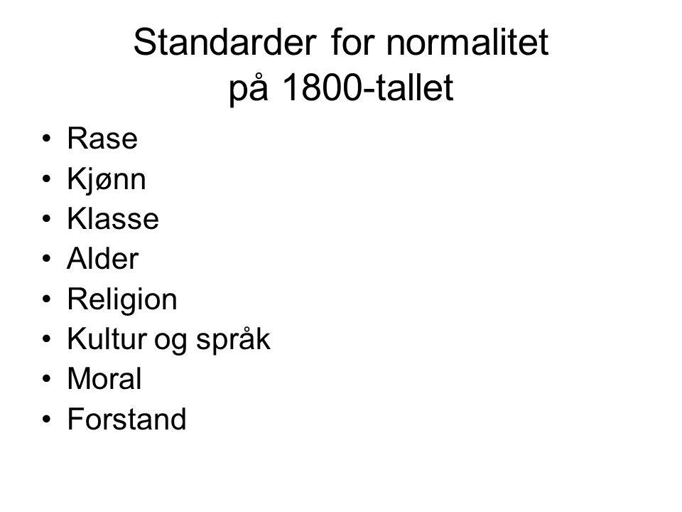 Standarder for normalitet på 1800-tallet Rase Kjønn Klasse Alder Religion Kultur og språk Moral Forstand