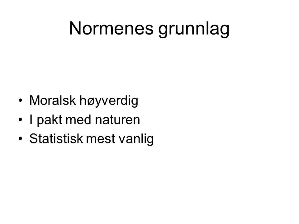Normenes grunnlag Moralsk høyverdig I pakt med naturen Statistisk mest vanlig