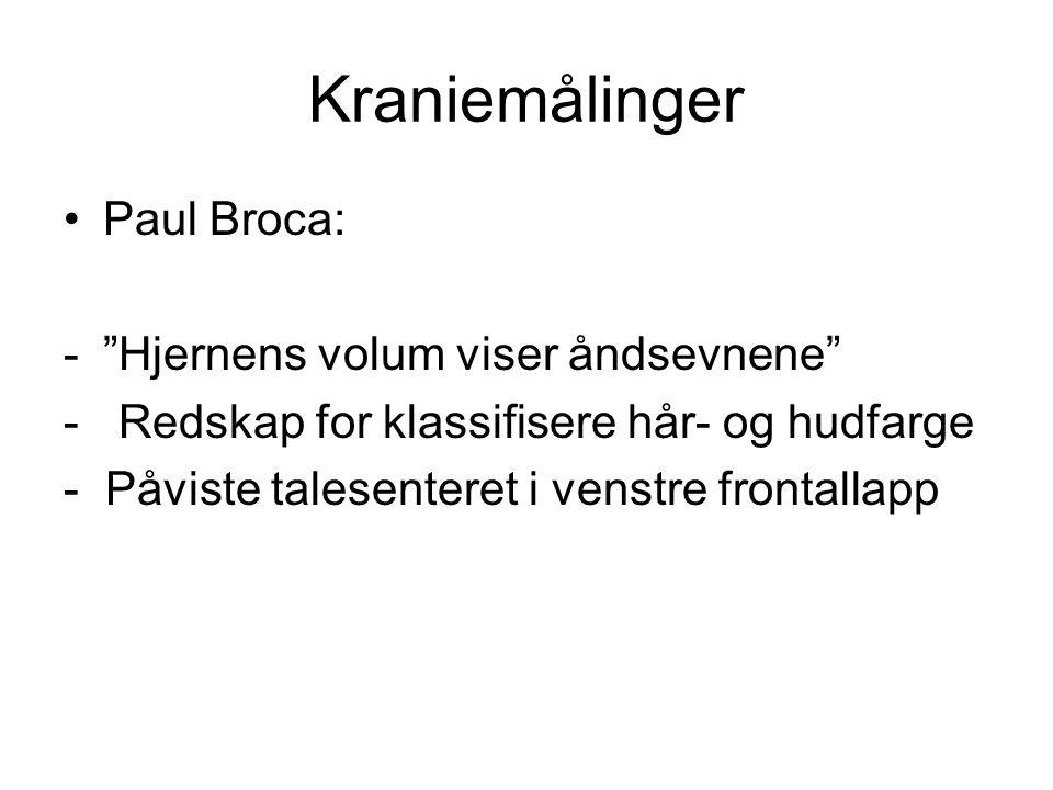 """Kraniemålinger Paul Broca: -""""Hjernens volum viser åndsevnene"""" - Redskap for klassifisere hår- og hudfarge - Påviste talesenteret i venstre frontallapp"""