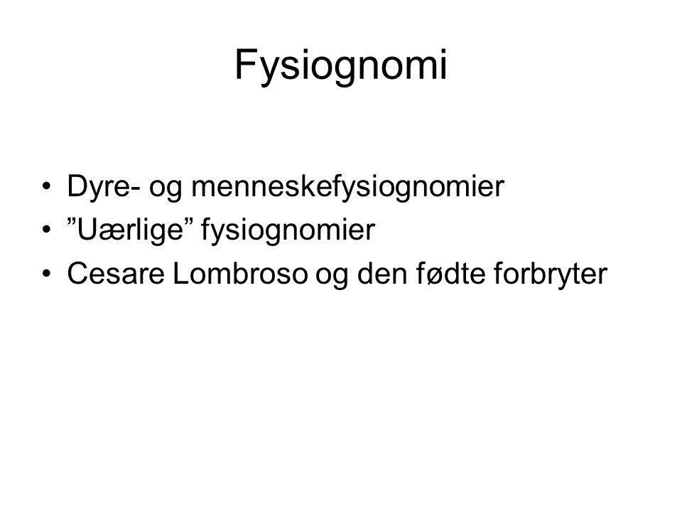 "Fysiognomi Dyre- og menneskefysiognomier ""Uærlige"" fysiognomier Cesare Lombroso og den fødte forbryter"