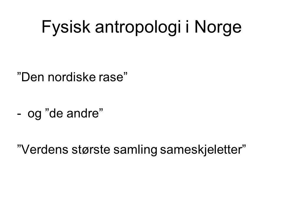 """Fysisk antropologi i Norge """"Den nordiske rase"""" -og """"de andre"""" """"Verdens største samling sameskjeletter"""""""