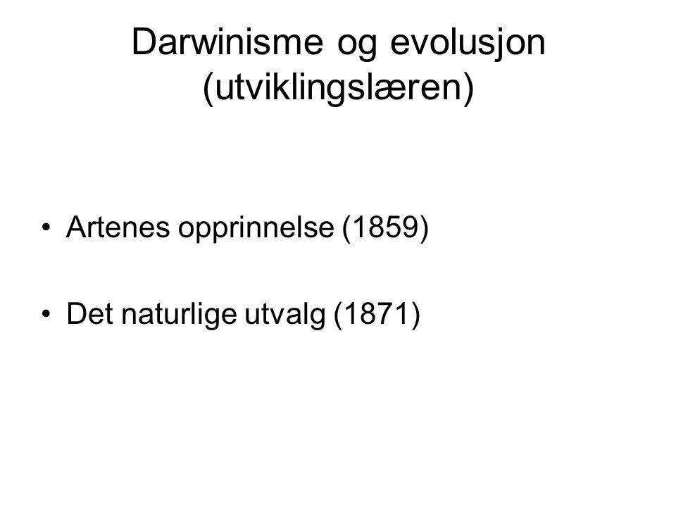 Darwinisme og evolusjon (utviklingslæren) Artenes opprinnelse (1859) Det naturlige utvalg (1871)