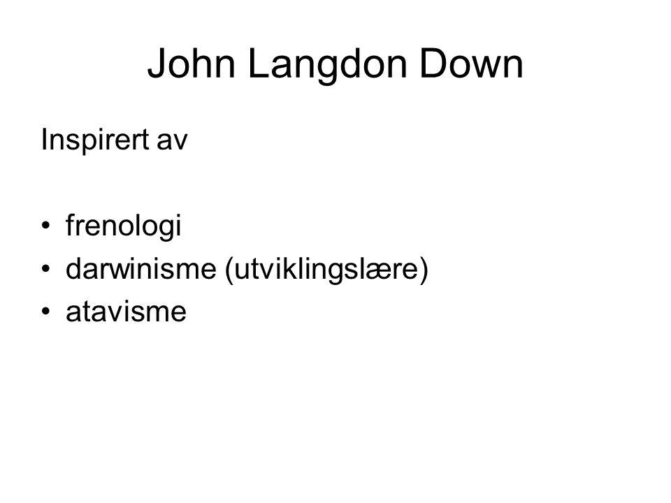 John Langdon Down Inspirert av frenologi darwinisme (utviklingslære) atavisme