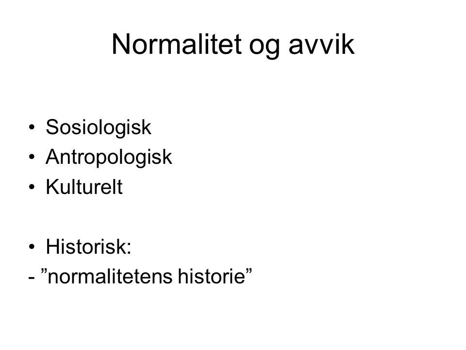 "Normalitet og avvik Sosiologisk Antropologisk Kulturelt Historisk: - ""normalitetens historie"""