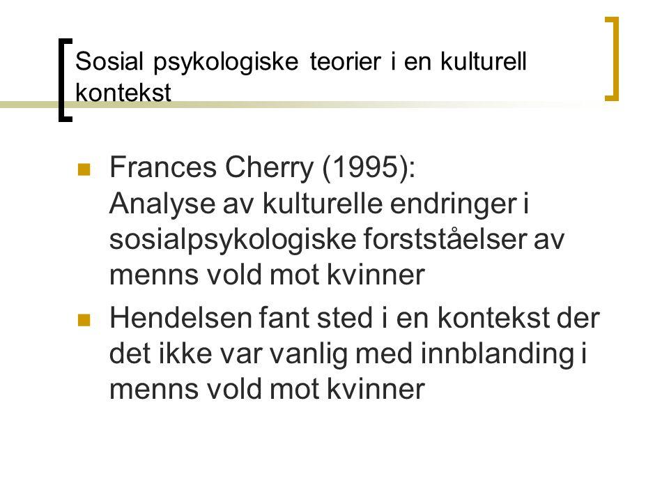 Frances Cherry (1995): Analyse av kulturelle endringer i sosialpsykologiske forstståelser av menns vold mot kvinner Hendelsen fant sted i en kontekst der det ikke var vanlig med innblanding i menns vold mot kvinner