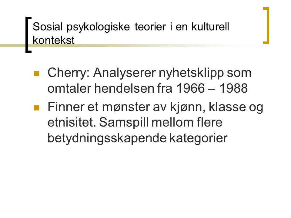 Cherry: Analyserer nyhetsklipp som omtaler hendelsen fra 1966 – 1988 Finner et mønster av kjønn, klasse og etnisitet.