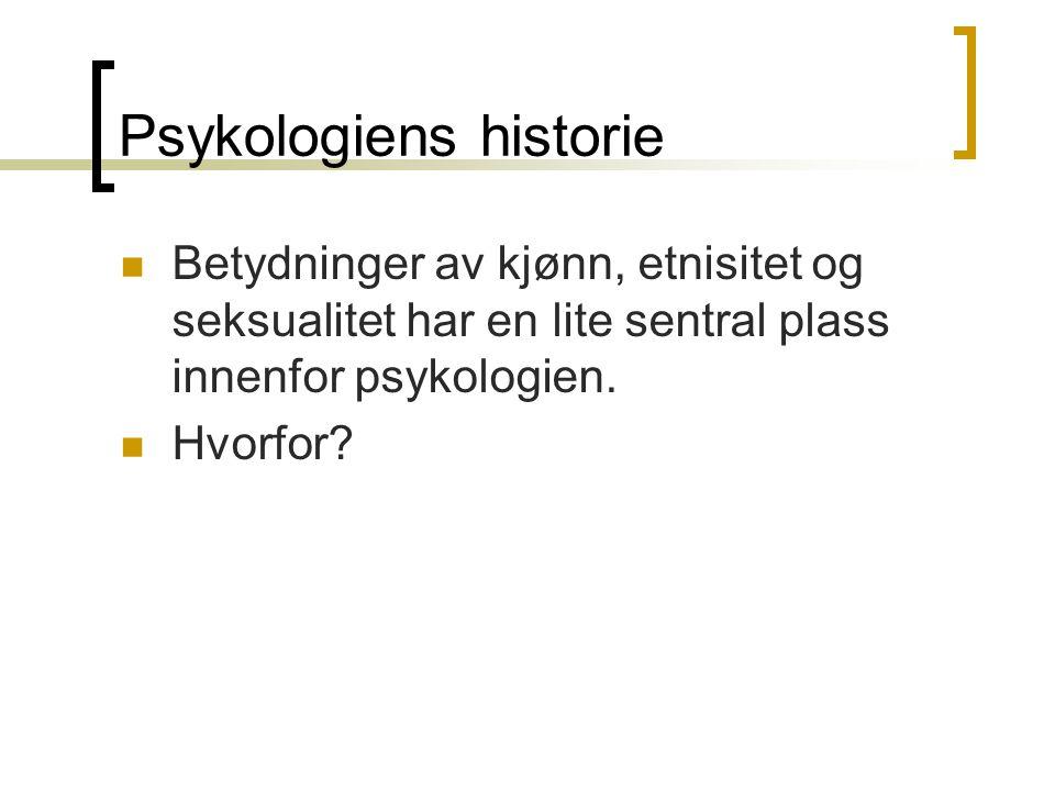 Psykologiens historie Betydninger av kjønn, etnisitet og seksualitet har en lite sentral plass innenfor psykologien.