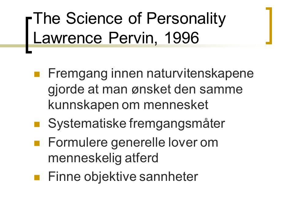The Science of Personality Lawrence Pervin, 1996 Fremgang innen naturvitenskapene gjorde at man ønsket den samme kunnskapen om mennesket Systematiske fremgangsmåter Formulere generelle lover om menneskelig atferd Finne objektive sannheter