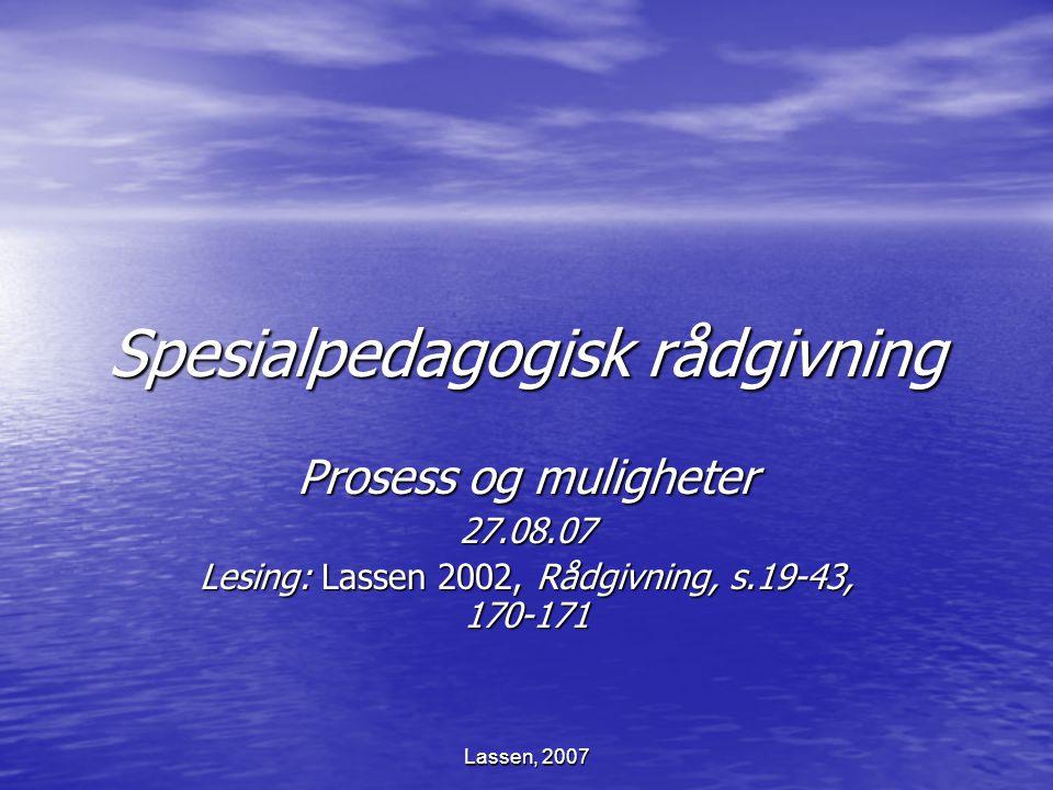 Lassen, 2007 Spesialpedagogisk rådgivning Prosess og muligheter 27.08.07 Lesing: Lassen 2002, Rådgivning, s.19-43, 170-171