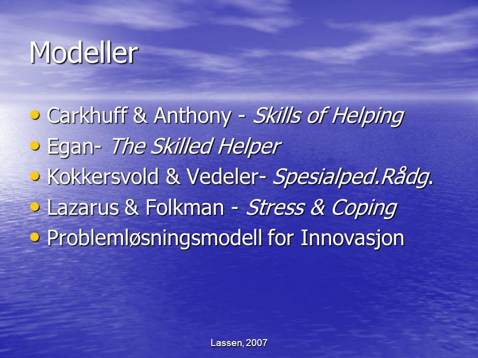 Lassen, 2007 Modeller Carkhuff & Anthony - Skills of Helping Carkhuff & Anthony - Skills of Helping Egan- The Skilled Helper Egan- The Skilled Helper