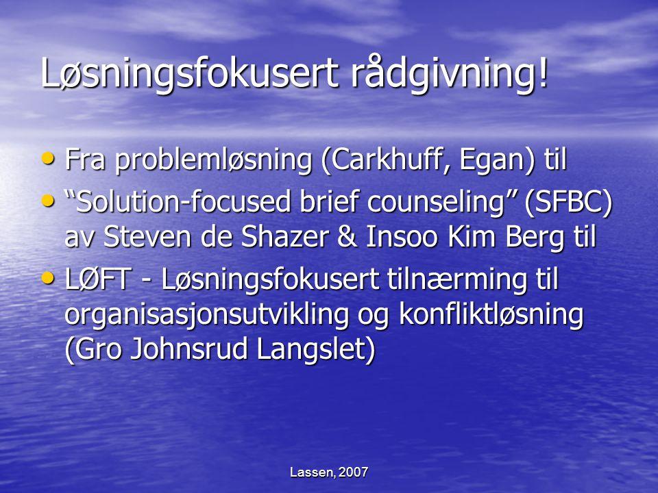 "Lassen, 2007 Løsningsfokusert rådgivning! Fra problemløsning (Carkhuff, Egan) til Fra problemløsning (Carkhuff, Egan) til ""Solution-focused brief coun"