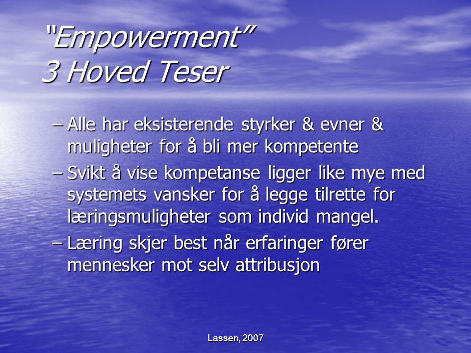 """Lassen, 2007 """"Empowerment"""" 3 Hoved Teser –Alle har eksisterende styrker & evner & muligheter for å bli mer kompetente –Svikt å vise kompetanse ligger"""