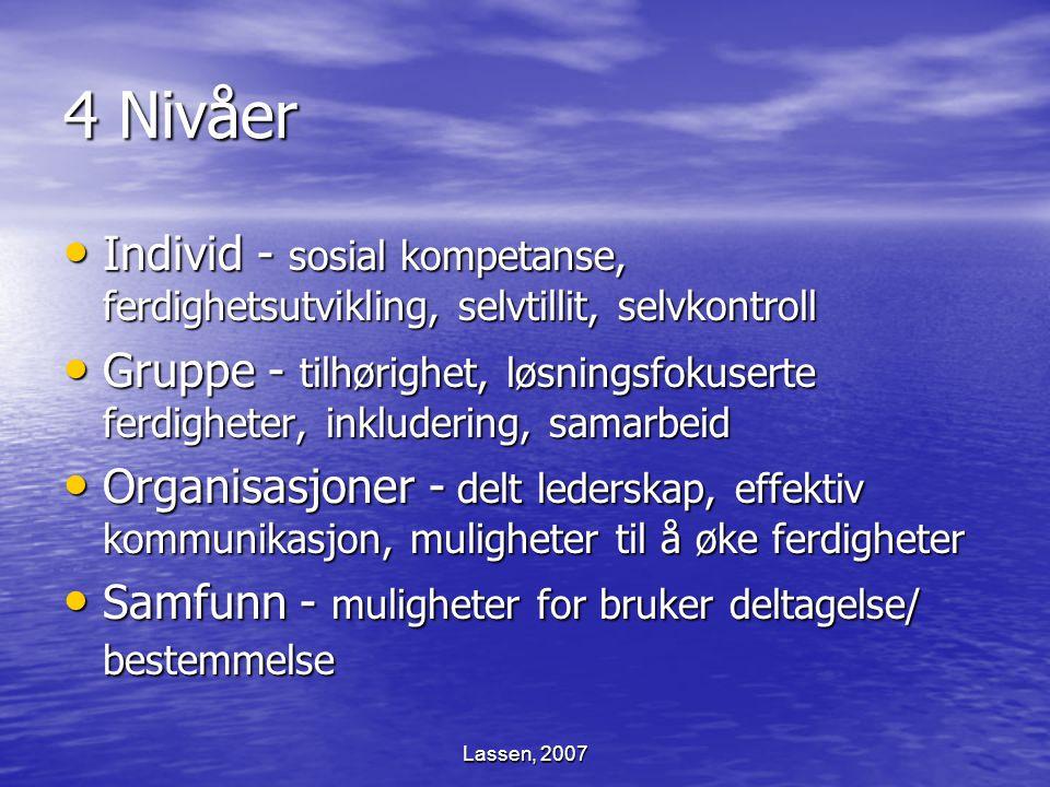 Lassen, 2007 4 Nivåer Individ - sosial kompetanse, ferdighetsutvikling, selvtillit, selvkontroll Individ - sosial kompetanse, ferdighetsutvikling, sel