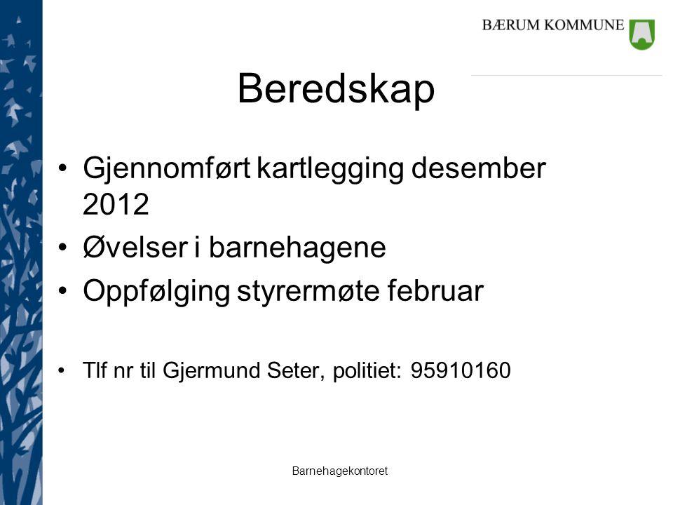 Barnehagekontoret Beredskap Gjennomført kartlegging desember 2012 Øvelser i barnehagene Oppfølging styrermøte februar Tlf nr til Gjermund Seter, politiet: 95910160