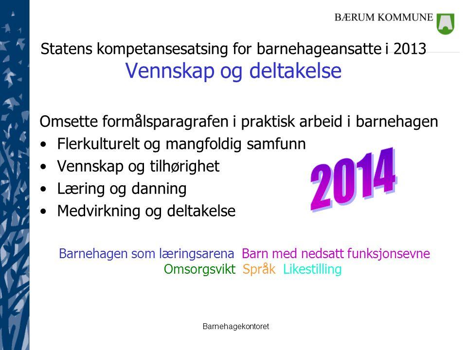 Barnehagekontoret Statens kompetansesatsing for barnehageansatte i 2013 Vennskap og deltakelse Omsette formålsparagrafen i praktisk arbeid i barnehage