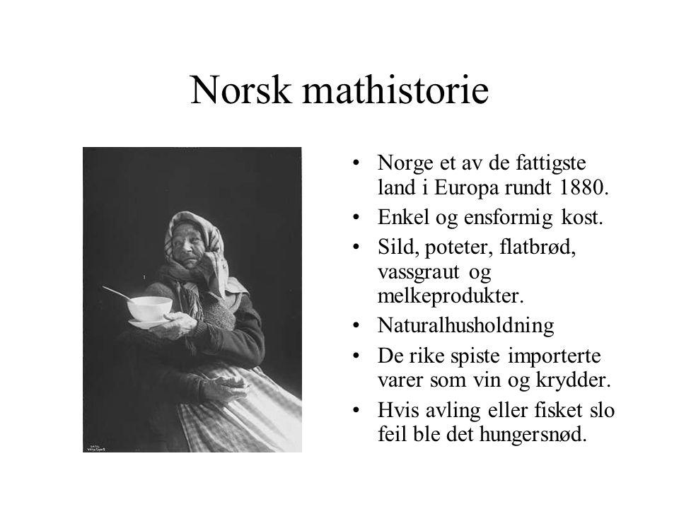 Norsk mathistorie Norge et av de fattigste land i Europa rundt 1880. Enkel og ensformig kost. Sild, poteter, flatbrød, vassgraut og melkeprodukter. Na