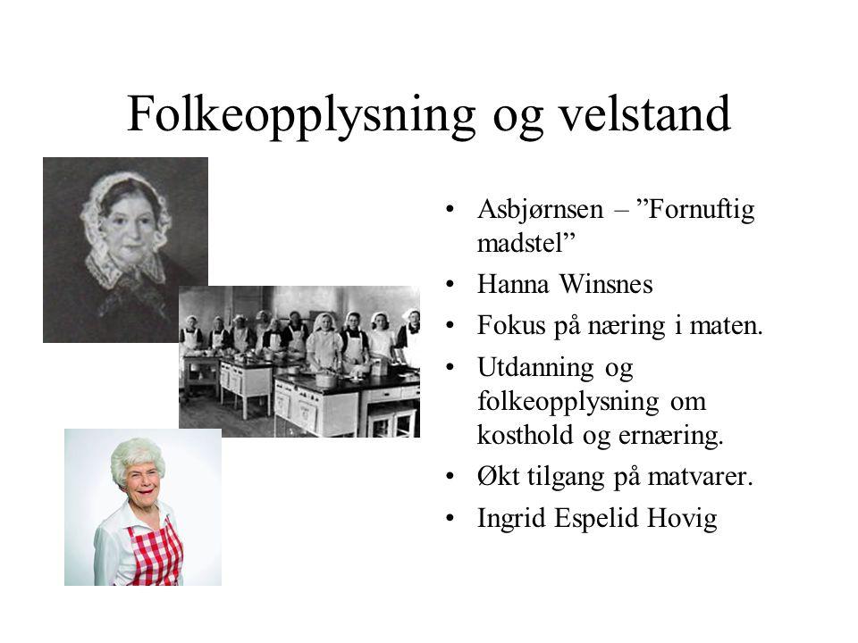 """Folkeopplysning og velstand Asbjørnsen – """"Fornuftig madstel"""" Hanna Winsnes Fokus på næring i maten. Utdanning og folkeopplysning om kosthold og ernæri"""