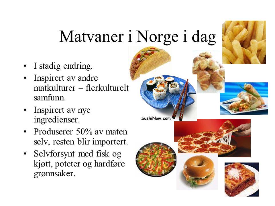 Matvaner i Norge i dag I stadig endring. Inspirert av andre matkulturer – flerkulturelt samfunn. Inspirert av nye ingredienser. Produserer 50% av mate