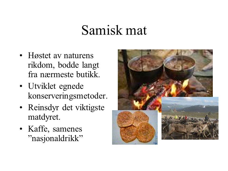 Samisk mat Høstet av naturens rikdom, bodde langt fra nærmeste butikk. Utviklet egnede konserveringsmetoder. Reinsdyr det viktigste matdyret. Kaffe, s