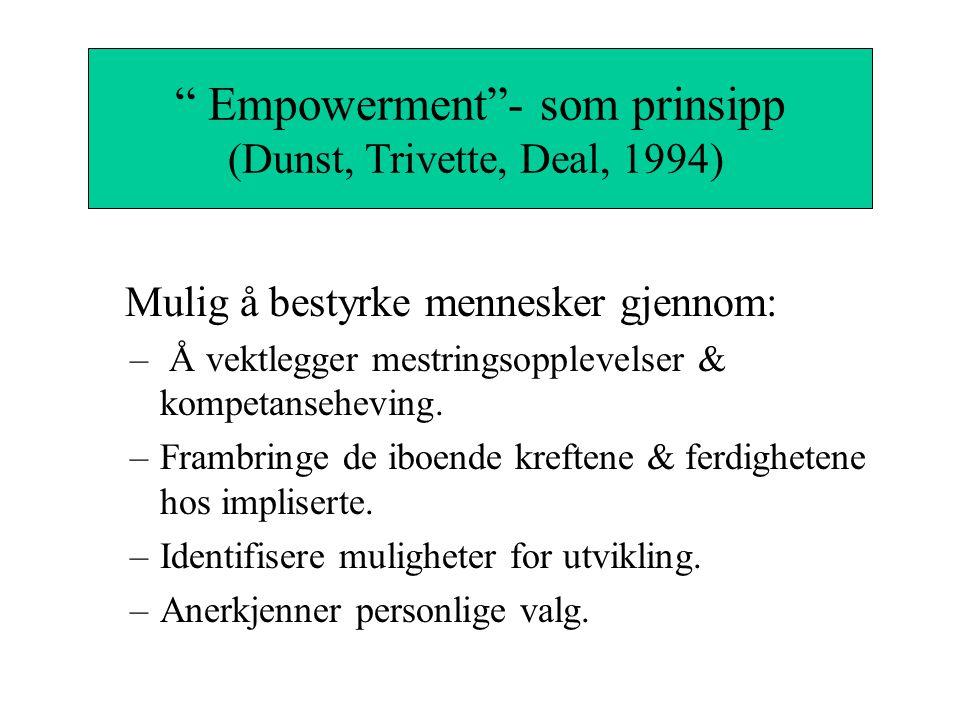 """""""Empowerment""""- som prinsipp Mulig å bestyrke mennesker gjennom: – Å vektlegger mestringsopplevelser & kompetanseheving. –Frambringe de iboende kreften"""