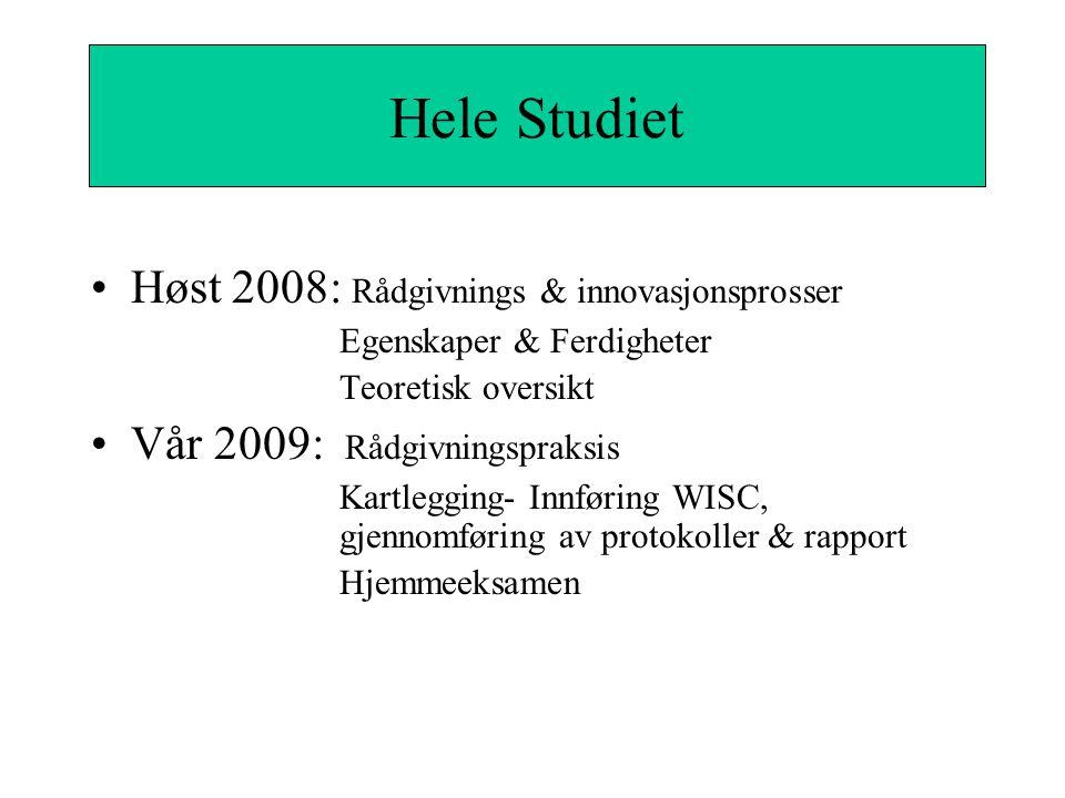 Hele Studiet Høst 2008: Rådgivnings & innovasjonsprosser Egenskaper & Ferdigheter Teoretisk oversikt Vår 2009: Rådgivningspraksis Kartlegging- Innføri
