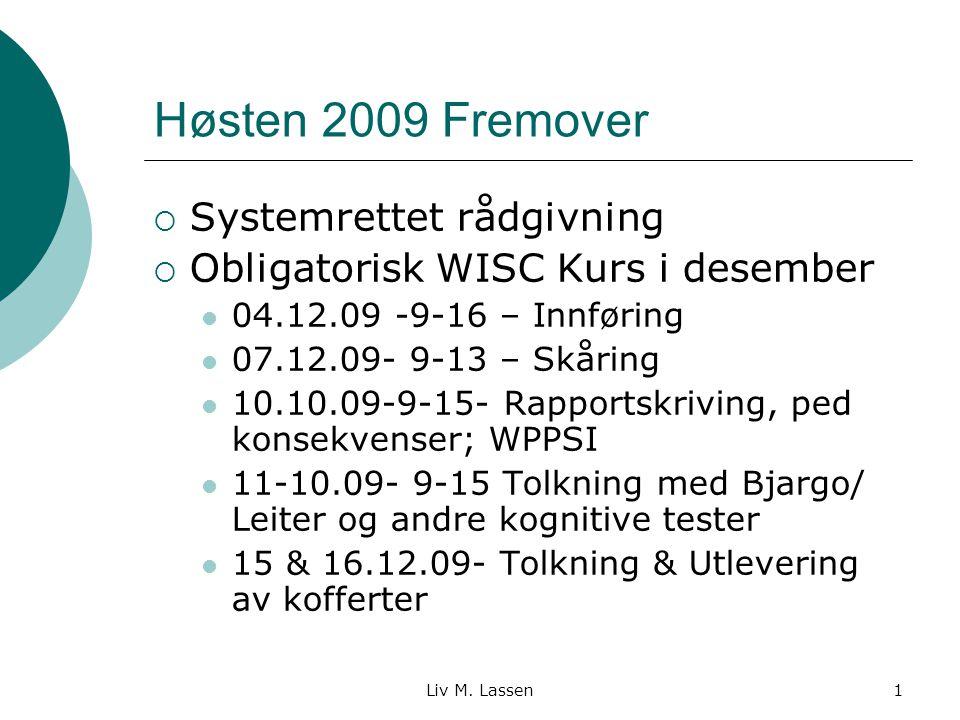 Liv M. Lassen1 Høsten 2009 Fremover  Systemrettet rådgivning  Obligatorisk WISC Kurs i desember 04.12.09 -9-16 – Innføring 07.12.09- 9-13 – Skåring