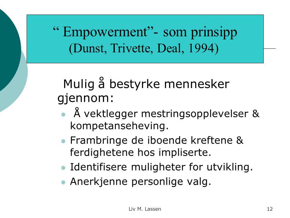 """Liv M. Lassen12 """"Empowerment""""- som prinsipp Mulig å bestyrke mennesker gjennom: Å vektlegger mestringsopplevelser & kompetanseheving. Frambringe de ib"""