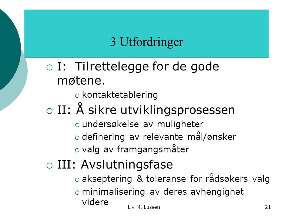 Liv M. Lassen21  I: Tilrettelegge for de gode møtene.  kontaktetablering  II: Å sikre utviklingsprosessen  undersøkelse av muligheter  definering