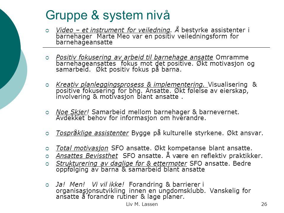 Liv M. Lassen26 Gruppe & system nivå  Video – et instrument for veiledning. Å bestyrke assistenter i barnehager Marte Meo var en positiv veiledningsf