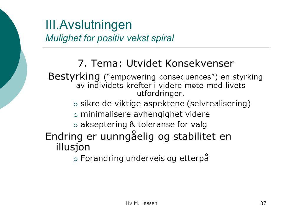"""Liv M. Lassen37 III.Avslutningen Mulighet for positiv vekst spiral 7. Tema: Utvidet Konsekvenser Bestyrking (""""empowering consequences"""") en styrking av"""