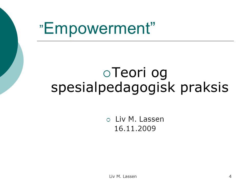 "Liv M. Lassen4 "" Empowerment""  Teori og spesialpedagogisk praksis  Liv M. Lassen 16.11.2009"