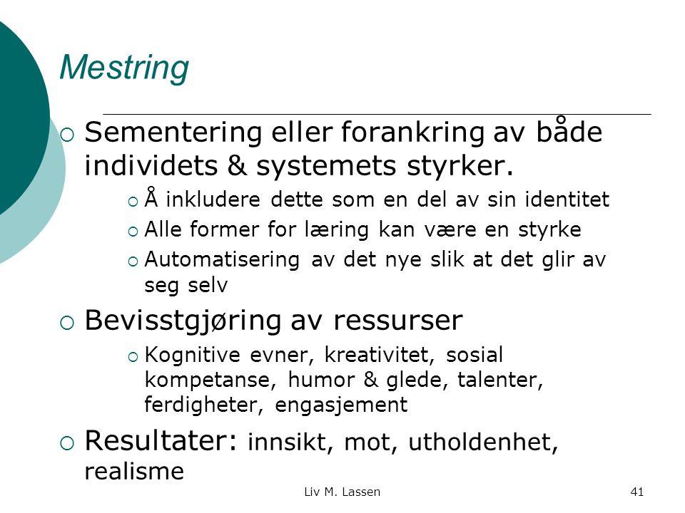 Liv M.Lassen41 Mestring  Sementering eller forankring av både individets & systemets styrker.
