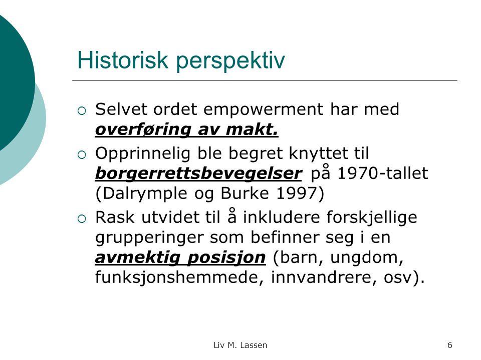 Liv M. Lassen6 Historisk perspektiv  Selvet ordet empowerment har med overføring av makt.  Opprinnelig ble begret knyttet til borgerrettsbevegelser