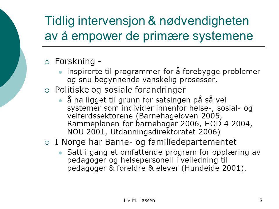 Liv M. Lassen8 Tidlig intervensjon & nødvendigheten av å empower de primære systemene  Forskning - inspirerte til programmer for å forebygge probleme