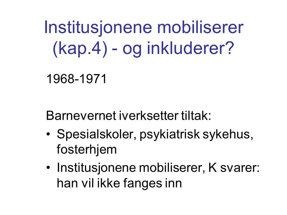 Institusjonene mobiliserer (kap.4) - og inkluderer? 1968-1971 Barnevernet iverksetter tiltak: Spesialskoler, psykiatrisk sykehus, fosterhjem Institusj