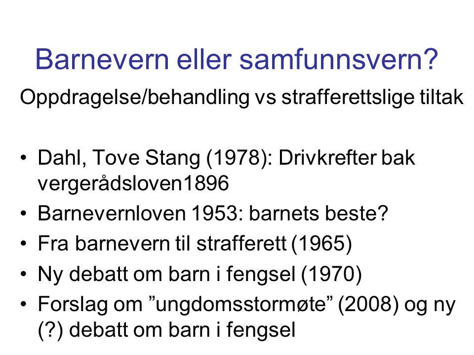 Barnevern eller samfunnsvern? Oppdragelse/behandling vs strafferettslige tiltak Dahl, Tove Stang (1978): Drivkrefter bak vergerådsloven1896 Barnevernl