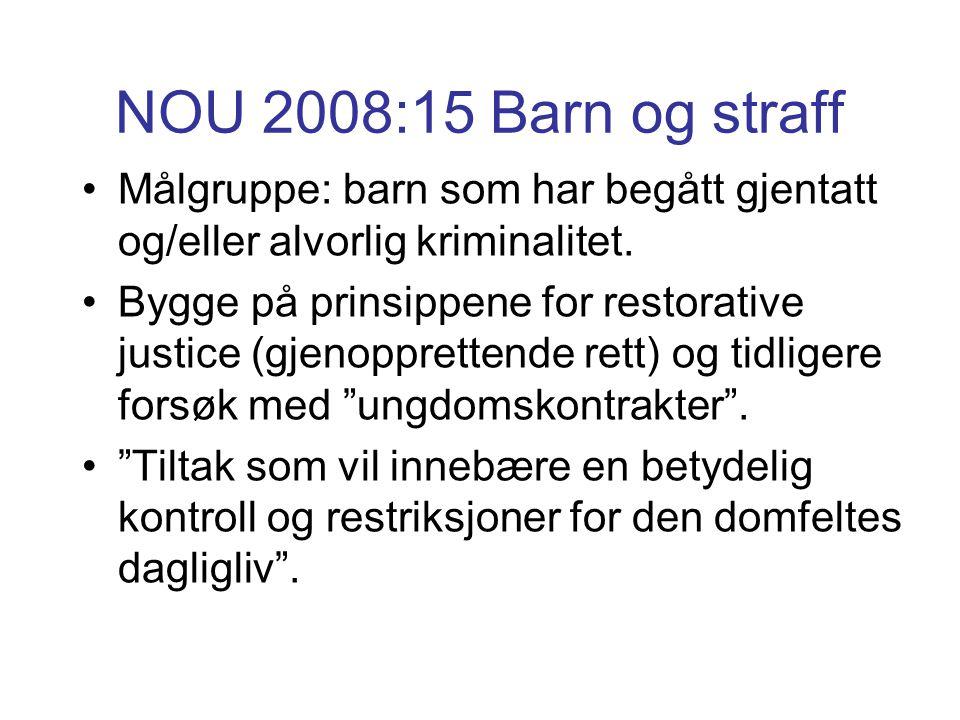 NOU 2008:15 Barn og straff Målgruppe: barn som har begått gjentatt og/eller alvorlig kriminalitet. Bygge på prinsippene for restorative justice (gjeno